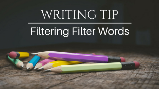 Writing Tip: Filtering Filter Words | Joynell Schultz