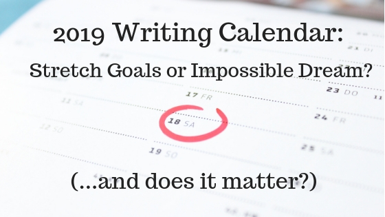 2019 Writing Calendar_ Stretch Goals or Impossible Dream_