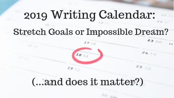 2019 Writing Calendar_ Stretch Goals or Impossible Dream_